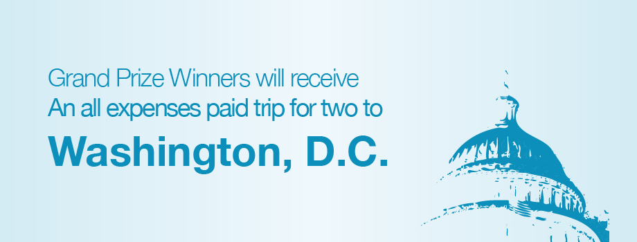 Grand Prize Winners will receive a trip to Washington D.C.